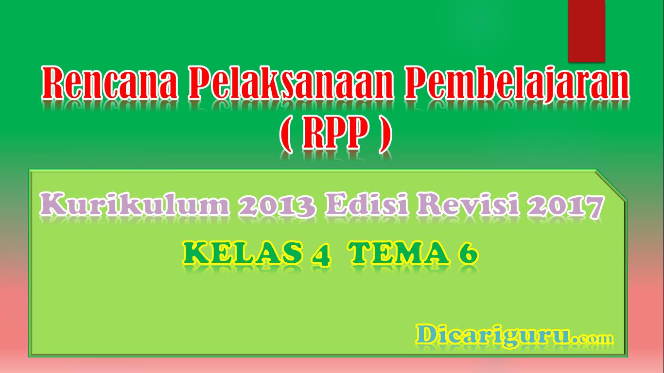 Download RPP Kelas 4 Tema 6 Kurikulum 2013 Revisi 2017