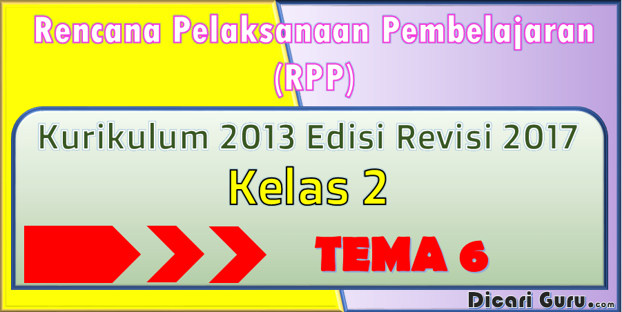 Download RPP Kelas 2 Tema 6 Kurikulum 2013 Revisi 2017