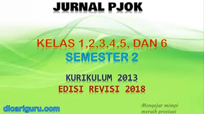 Download Jurnal PJOK Kelas 1,2,3,4,5 dan 6 K13 Revisi 2018 Semester 2