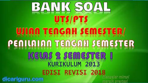 Download soal UTS/PTS Kelas 2 Semester 1 K13 Revisi 2018