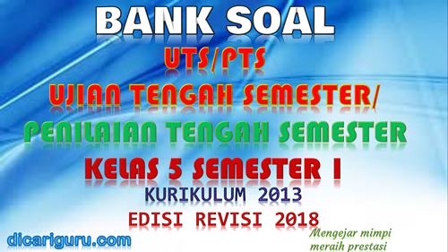 Download soal UTS/PTS Kelas 5 Semester 1 K13 Revisi 2018