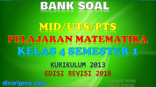 Download soal UTS/PTS MTK Kelas 4 Semester 1 K13 Revisi 2018