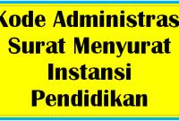 Kode Administrasi Surat Menyurat Instansi Pendidikan