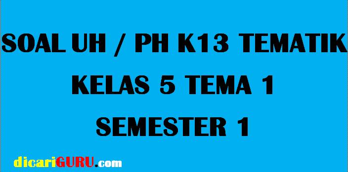 Soal UH Kelas 5 Tema 1 2019 / 2020