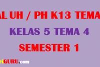 Soal UH Kelas 5 tema 4