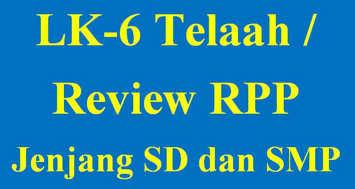 LK.6 Telaah dan Riview RPP SD dan SMP