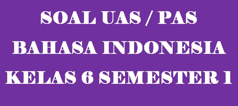 Soal UAS Bahasa Indonesia Kelas 6 Semester 1