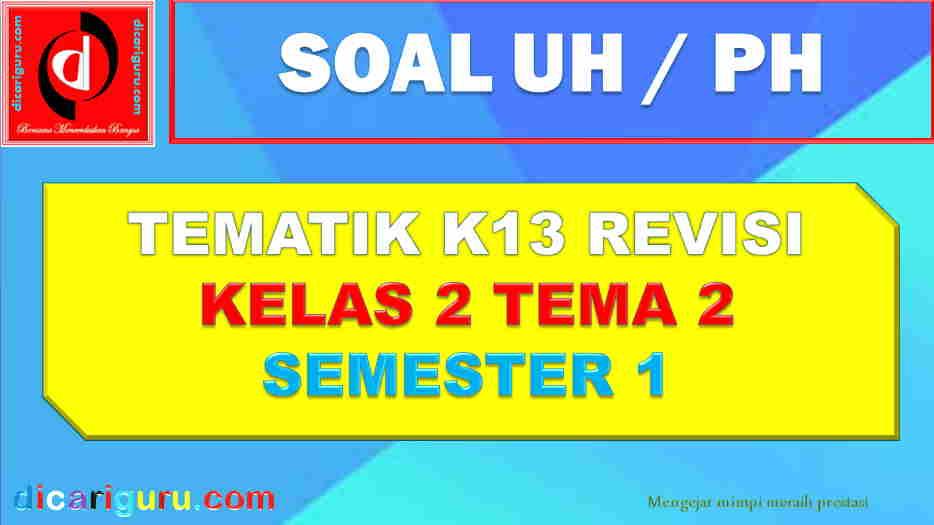 Soal UH kelas 2 Tema 2