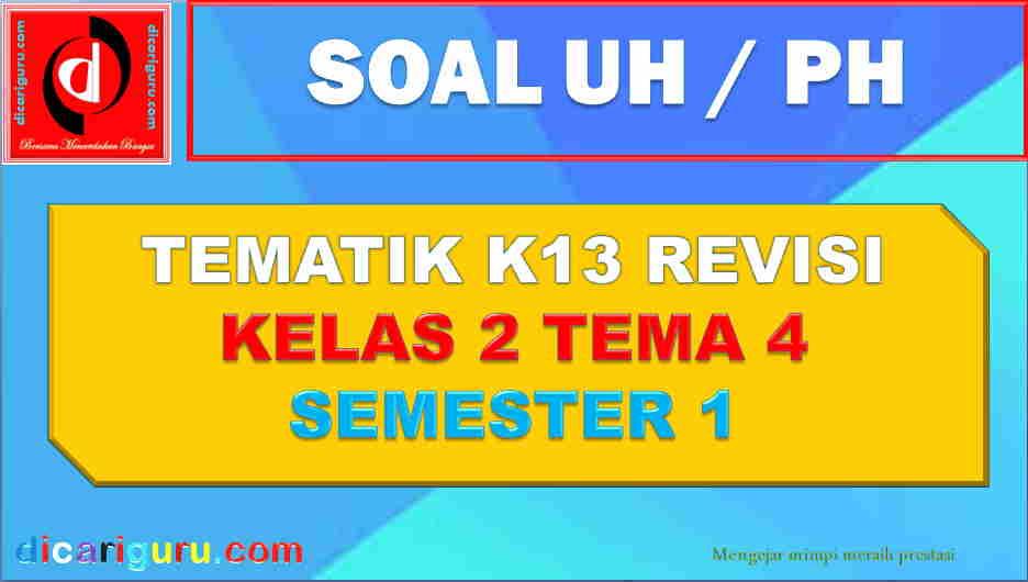 Soal UH kelas 2 tema 4 tahun 2019/2020