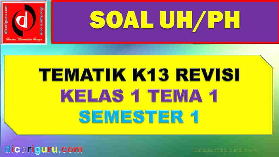 Soal UH Kelas 1 Tema 4