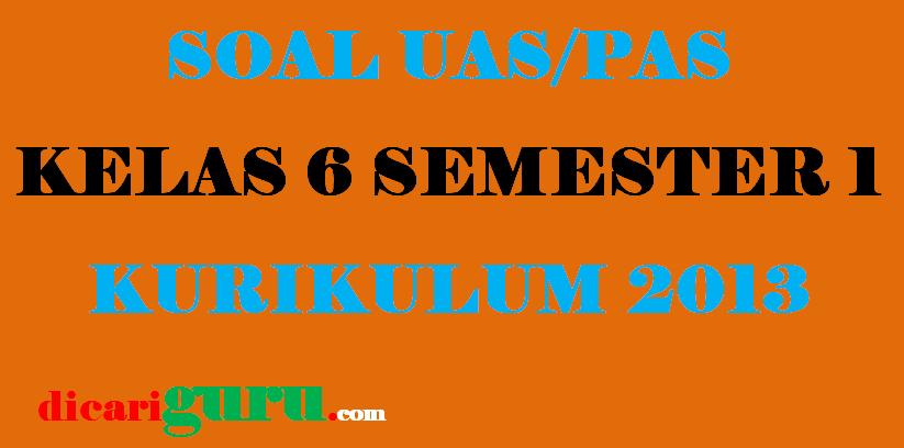 Soal UAS kelas 6 Semester 1