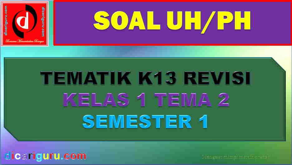 Soal UH Kelas 1 Tema 2