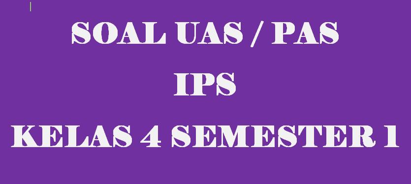 Soal UAS IPS Kelas 4 Semester 1 Tahun 2019/2020