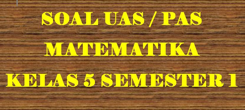 Soal UAS MTK Kelas 5 Semester 1