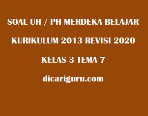 Soal UH / PH Kelas 3 Tema 7 Revisi 2020/2021