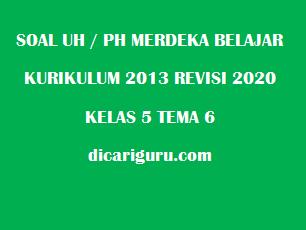 Soal UH / PH Kelas 5 Tema 6 Revisi 2020/2021