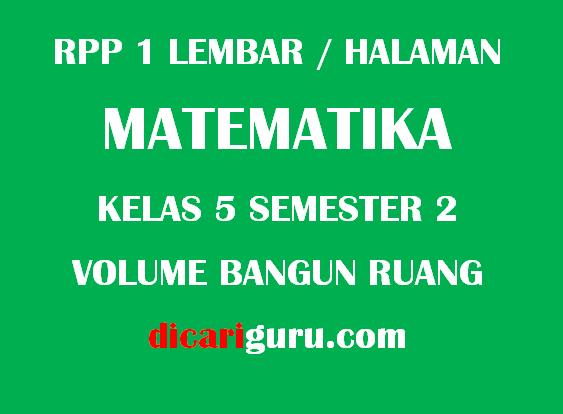 RPP 1 Lembar / Halaman MTK Kelas 5 Semester 2 Volume Bangun Ruang