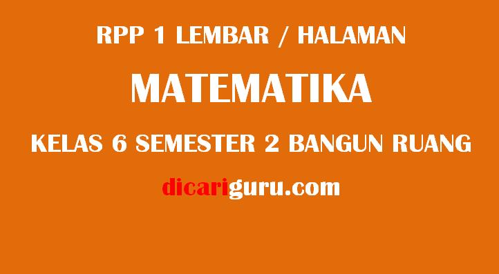 RPP 1 Lembar / Halaman MTK Kelas 6 Semester 2 Bangun Ruang