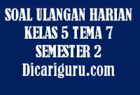 Soal UH Kelas 5 Tema 7 Revisi 2020/2021