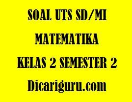 Soal UTS / PTS MTK Kelas 2 Semester 2 Tahun 2020