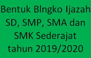 Bentuk Blngko Ijazah SD, SMP, SMA dan SMK Sederajat tahun 2019/2020.