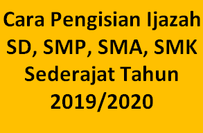 Cara Pengisian Ijazah SD, SMP, SMA, SMK Sederajat Tahun 2019/2020