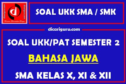 Soal UKK / PAT Bahasa Jawa SMA Kelas 10, 11, 12 Semester 2