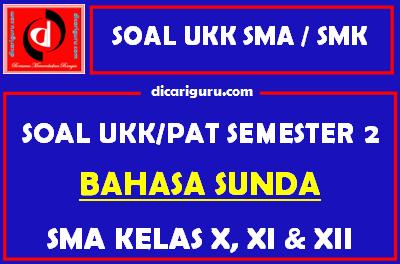 Soal UKK / PAT Bahasa Sunda SMA Kelas 10, 11, 12 Semester 2