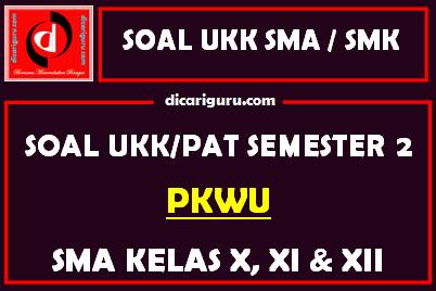 Soal UKK / PAT PKWU SMA Kelas 10, 11, 12 Semester 2