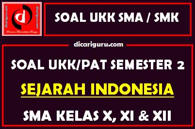 Soal UKK / PAT Sejarah Indonesia SMA Kelas 10, 11, 12 Semester 2