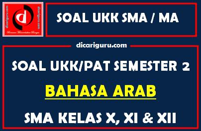 Soal UKK / PAT Bahasa Arab MA Kelas 10, 11, 12 Semester 2