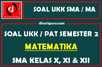 Soal UKK / PAT Matematika SMA