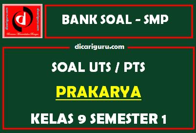 Soal PTS / UTS Prakarya Kelas 9 Semester 1