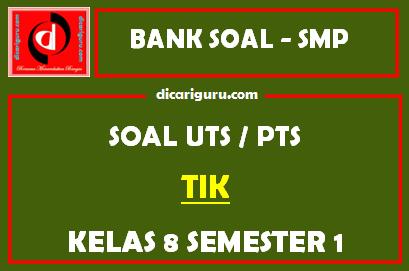 Soal PTS / UTS TIK Kelas 8 Semester 1