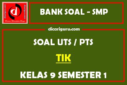 Soal PTS / UTS TIK Kelas 9 Semester 1