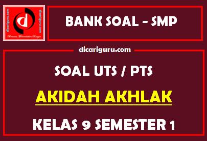 Soal PTS / UTS Akidah Akhlak Kelas 9 Semester 1