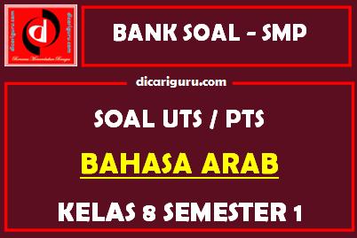 Soal PTS / UTS Bahasa Arab Kelas 8 Semester 1