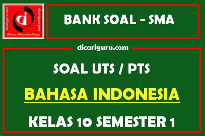 Soal PTS / UTS Bahasa Indonesia Kelas 10 Semester 1