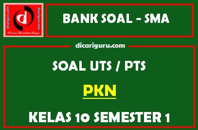 Soal PTS / UTS PKN Kelas 10 Semester 1
