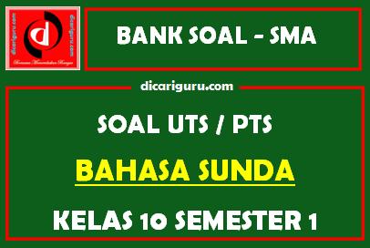 Soal PTS / UTS Bahasa Sunda Kelas 10 Semester 1