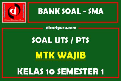 Soal PTS / UTS MTK Wajib Kelas 10 Semester 1