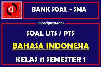 Soal PTS / UTS Bahasa Indonesia Kelas 11 Semester 1