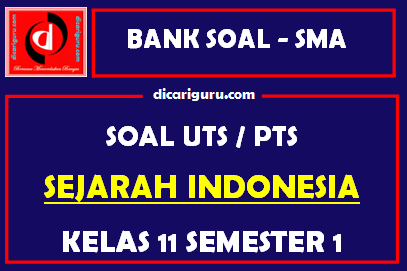 Soal PTS / UTS Sejarah Indonesia Kelas 11 Semester 1