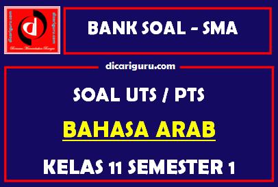 Soal PTS / UTS Bahasa Arab Kelas 11 Semester 1