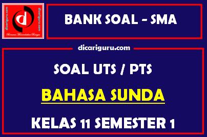 Soal PTS / UTS Bahasa Sunda Kelas 11 Semester 1