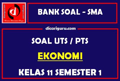 Soal PTS / UTS Ekonomi Kelas 11 Semester 1