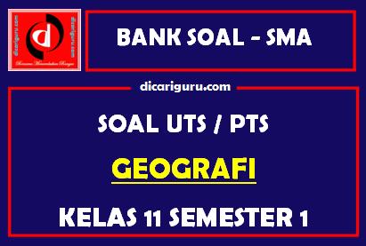 Soal PTS / UTS Geografi Kelas 11 Semester 1