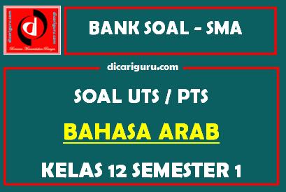 Soal PTS / UTS Bahasa Arab Kelas 12 Semester 1