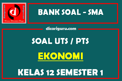 Soal PTS / UTS Ekonomi Kelas 12 Semester 1